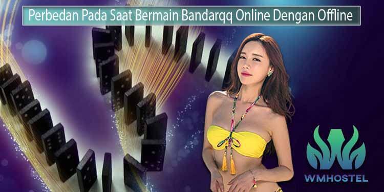 Hal Yang Berbeda Saat Bermain Bandarqq Online Dengan Offline